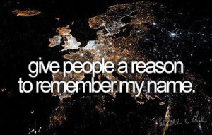 Give_people_a_reason_to_remember_my_name_large